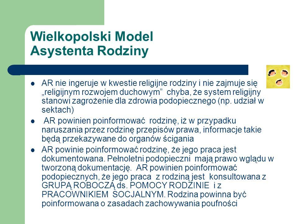Wielkopolski Model Asystenta Rodziny AR nie ingeruje w kwestie religijne rodziny i nie zajmuje się religijnym rozwojem duchowym chyba, że system religijny stanowi zagrożenie dla zdrowia podopiecznego (np.