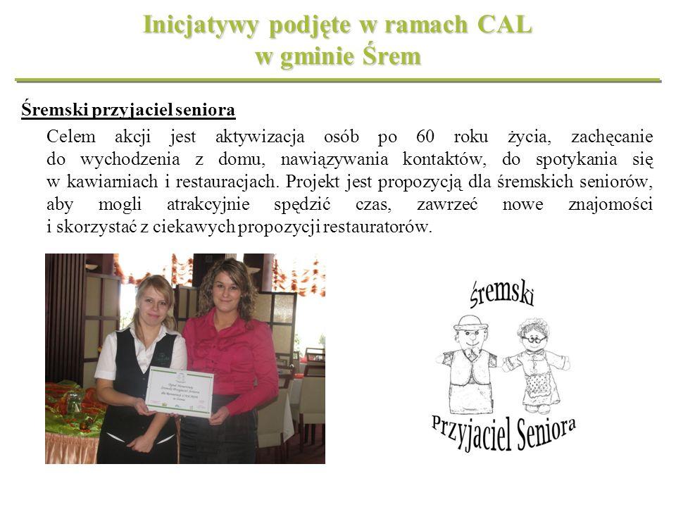 Inicjatywy podjęte w ramach CAL w gminie Śrem Śremski przyjaciel seniora Celem akcji jest aktywizacja osób po 60 roku życia, zachęcanie do wychodzenia