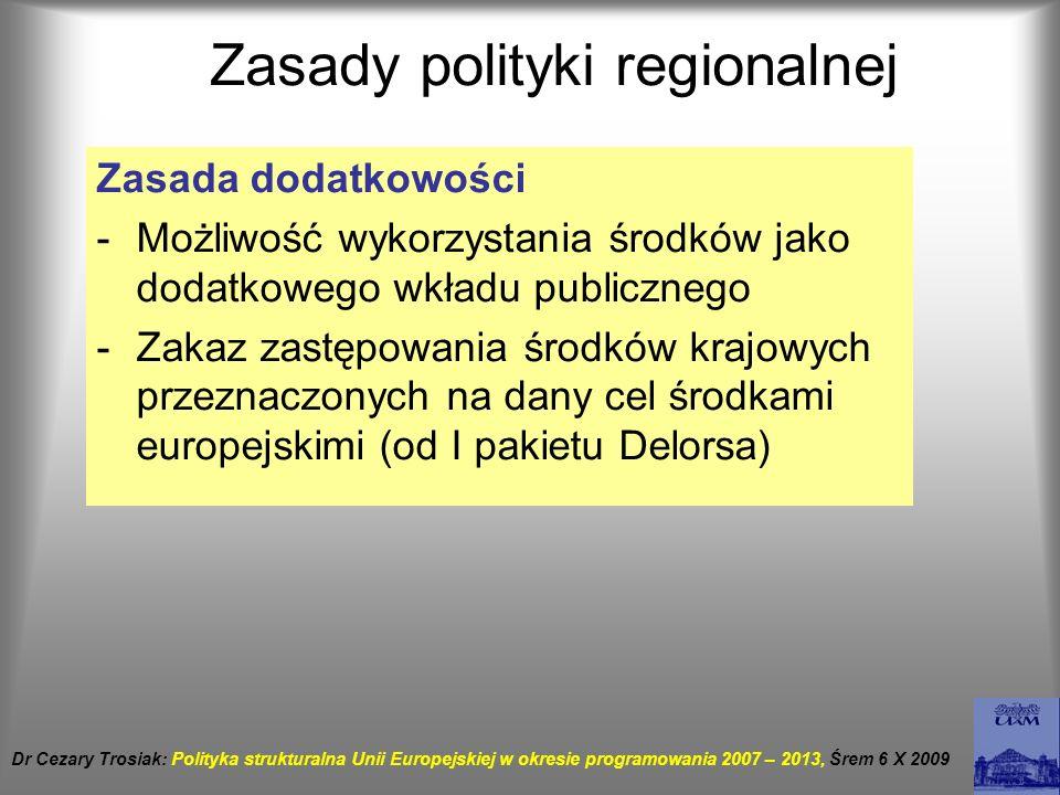 Zasady polityki regionalnej Zasada dodatkowości -Możliwość wykorzystania środków jako dodatkowego wkładu publicznego -Zakaz zastępowania środków krajo