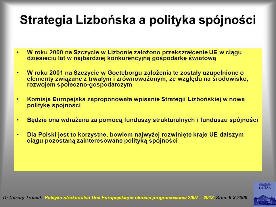 Strategia Lizbońska a polityka spójności W roku 2000 na Szczycie w Lizbonie założono przekształcenie UE w ciągu dziesięciu lat w najbardziej konkurenc