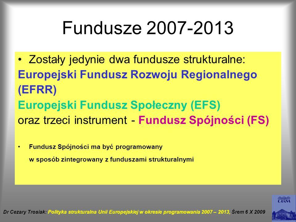 Fundusze 2007-2013 Zostały jedynie dwa fundusze strukturalne: Europejski Fundusz Rozwoju Regionalnego (EFRR) Europejski Fundusz Społeczny (EFS) oraz t