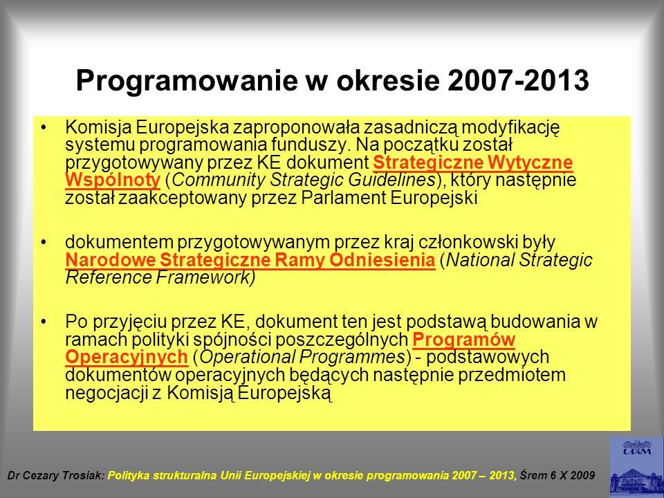 Programowanie w okresie 2007-2013 Komisja Europejska zaproponowała zasadniczą modyfikację systemu programowania funduszy. Na początku został przygotow
