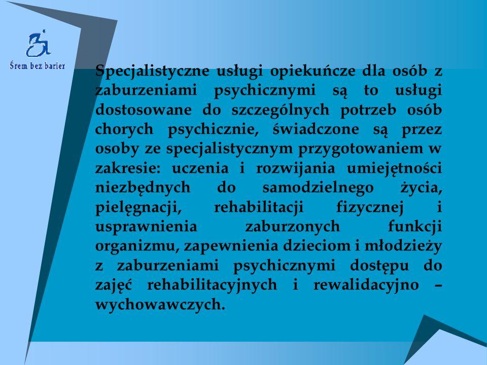 Specjalistyczne usługi opiekuńcze dla osób z zaburzeniami psychicznymi są to usługi dostosowane do szczególnych potrzeb osób chorych psychicznie, świa