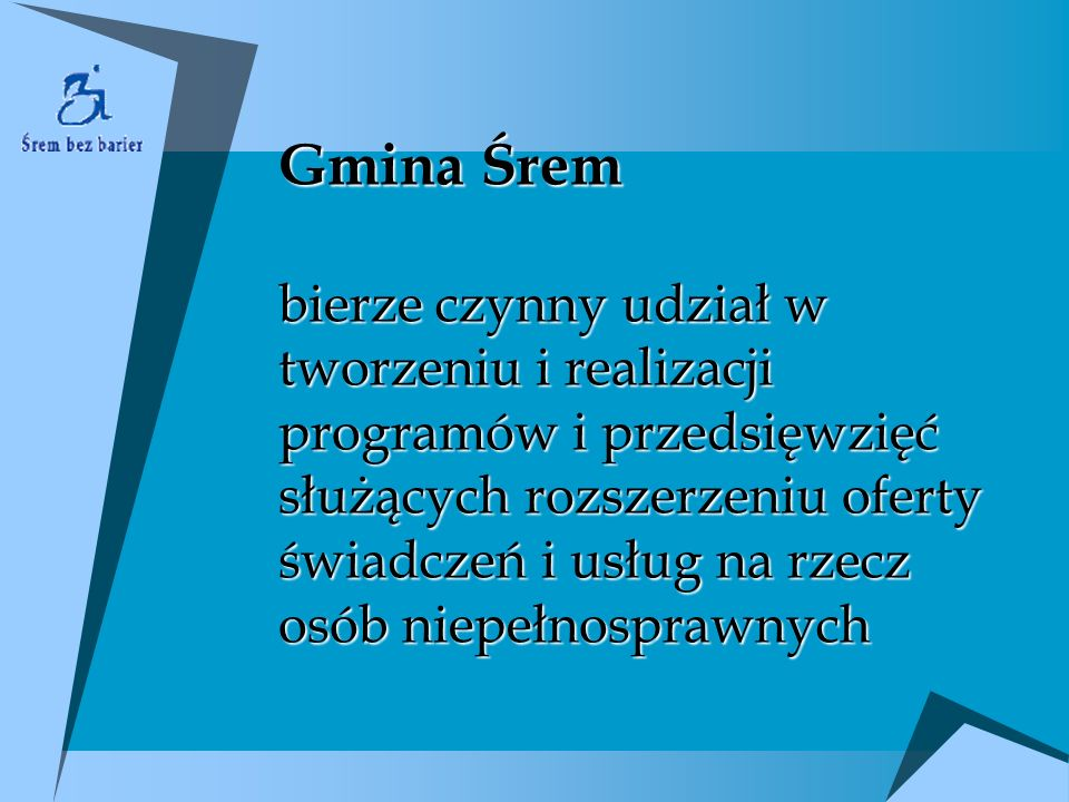 Gmina Śrem bierze czynny udział w tworzeniu i realizacji programów i przedsięwzięć służących rozszerzeniu oferty świadczeń i usług na rzecz osób niepe