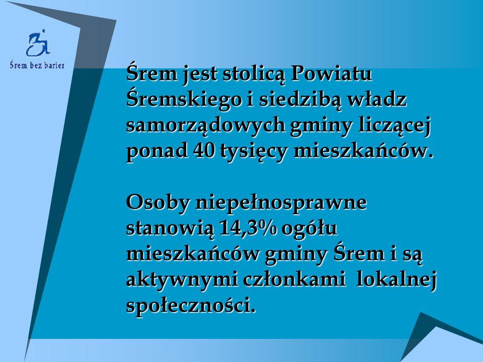 Śrem jest stolicą Powiatu Śremskiego i siedzibą władz samorządowych gminy liczącej ponad 40 tysięcy mieszkańców. Osoby niepełnosprawne stanowią 14,3%