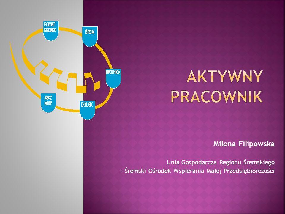 Milena Filipowska Unia Gospodarcza Regionu Śremskiego – Śremski Ośrodek Wspierania Małej Przedsiębiorczości