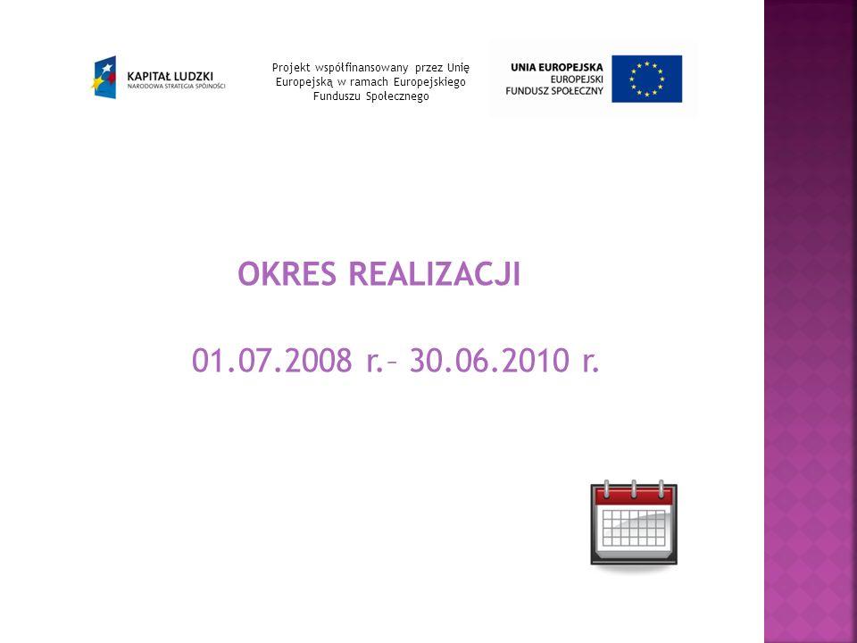 OKRES REALIZACJI 01.07.2008 r.– 30.06.2010 r.