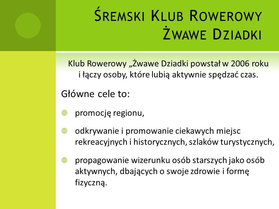 Ś REMSKI K LUB R OWEROWY Ż WAWE D ZIADKI Klub Rowerowy Żwawe Dziadki powstał w 2006 roku i łączy osoby, które lubią aktywnie spędzać czas. Główne cele