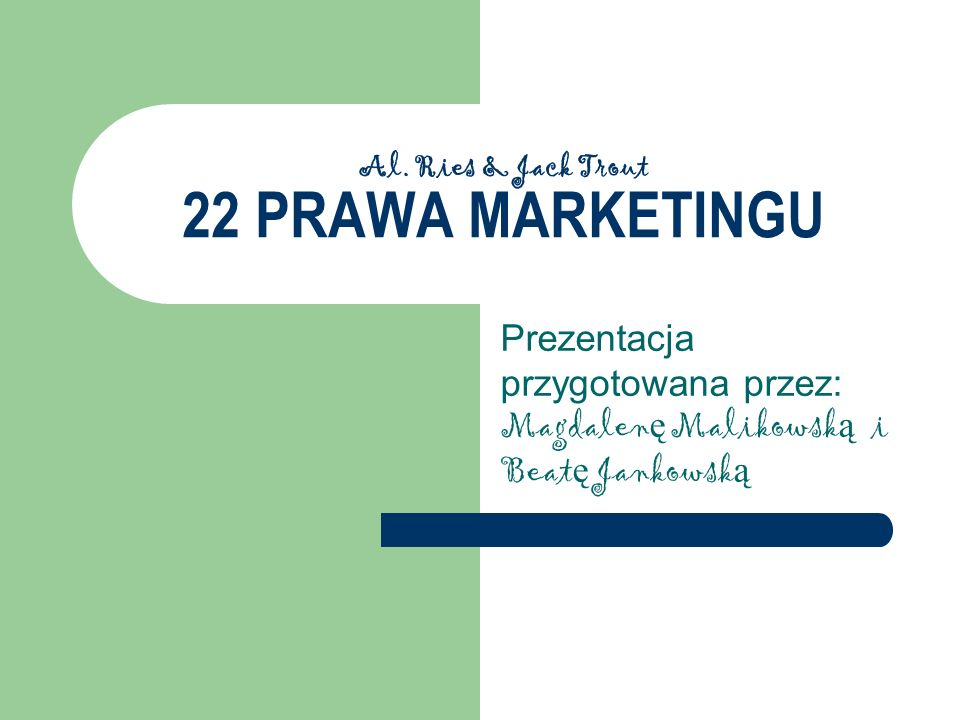 Al. Ries & Jack Trout 22 PRAWA MARKETINGU Prezentacja przygotowana przez: Magdalen ę Malikowsk ą i Beat ę Jankowsk ą