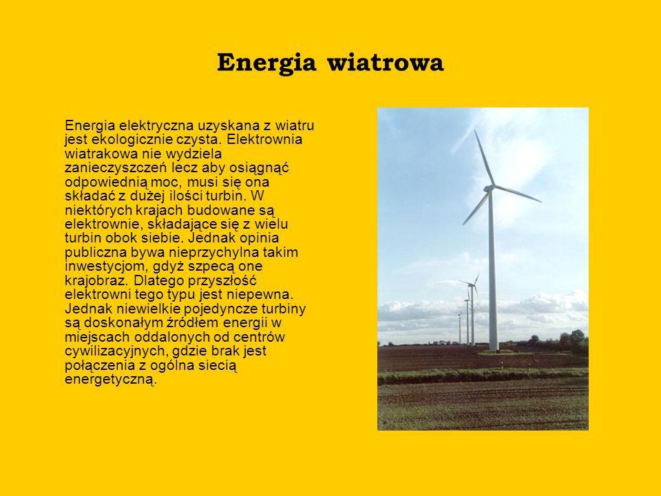 Energia wiatrowa Energia elektryczna uzyskana z wiatru jest ekologicznie czysta. Elektrownia wiatrakowa nie wydziela zanieczyszczeń lecz aby osiągnąć