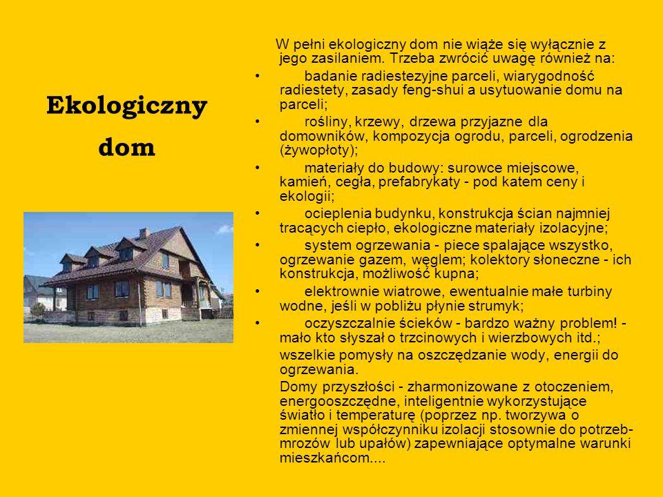 Ekologiczny dom W pełni ekologiczny dom nie wiąże się wyłącznie z jego zasilaniem. Trzeba zwrócić uwagę również na: badanie radiestezyjne parceli, wia