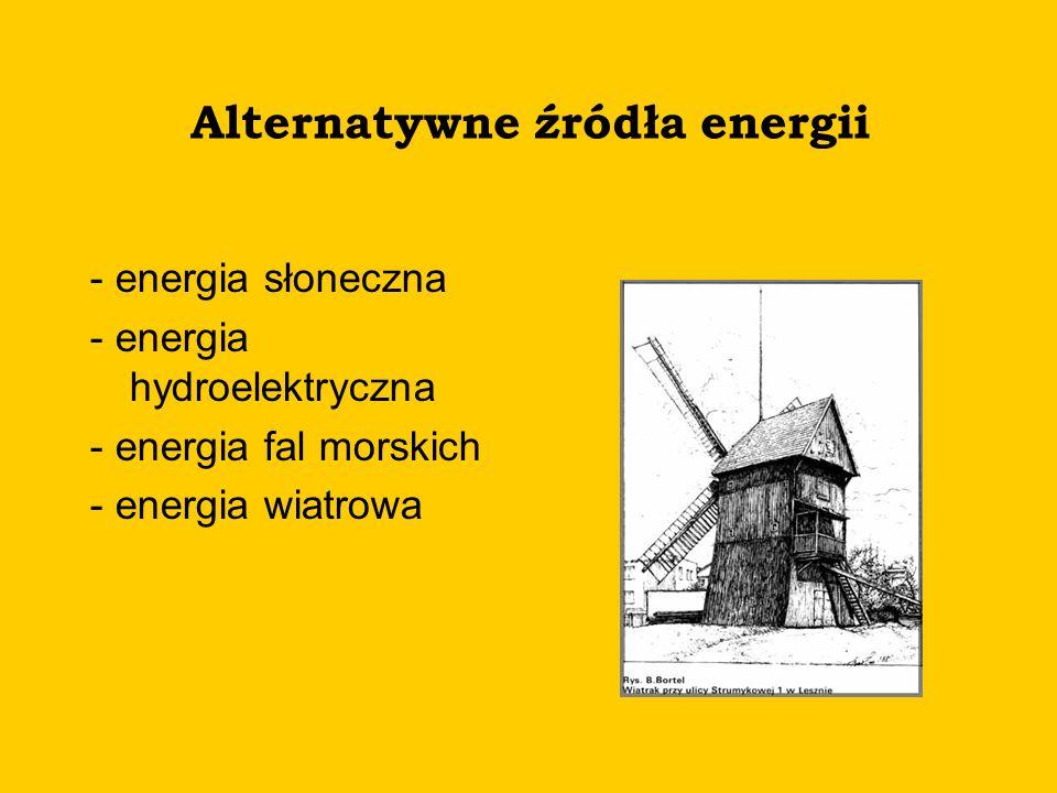 Alternatywne źródła energii - energia słoneczna - energia hydroelektryczna - energia fal morskich - energia wiatrowa