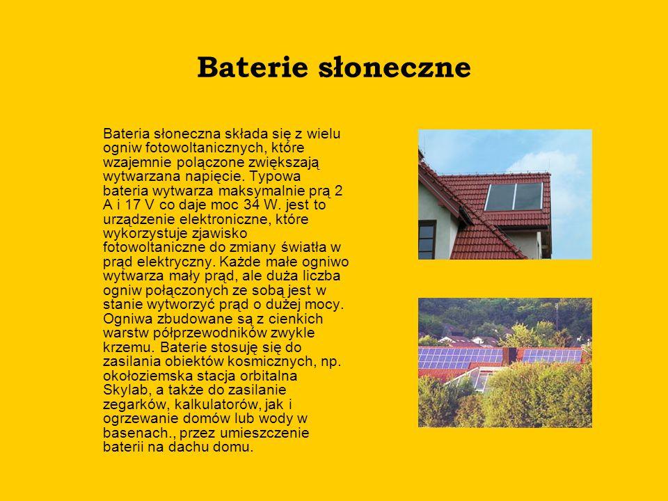 Baterie słoneczne Bateria słoneczna składa się z wielu ogniw fotowoltanicznych, które wzajemnie polączone zwiększają wytwarzana napięcie. Typowa bater
