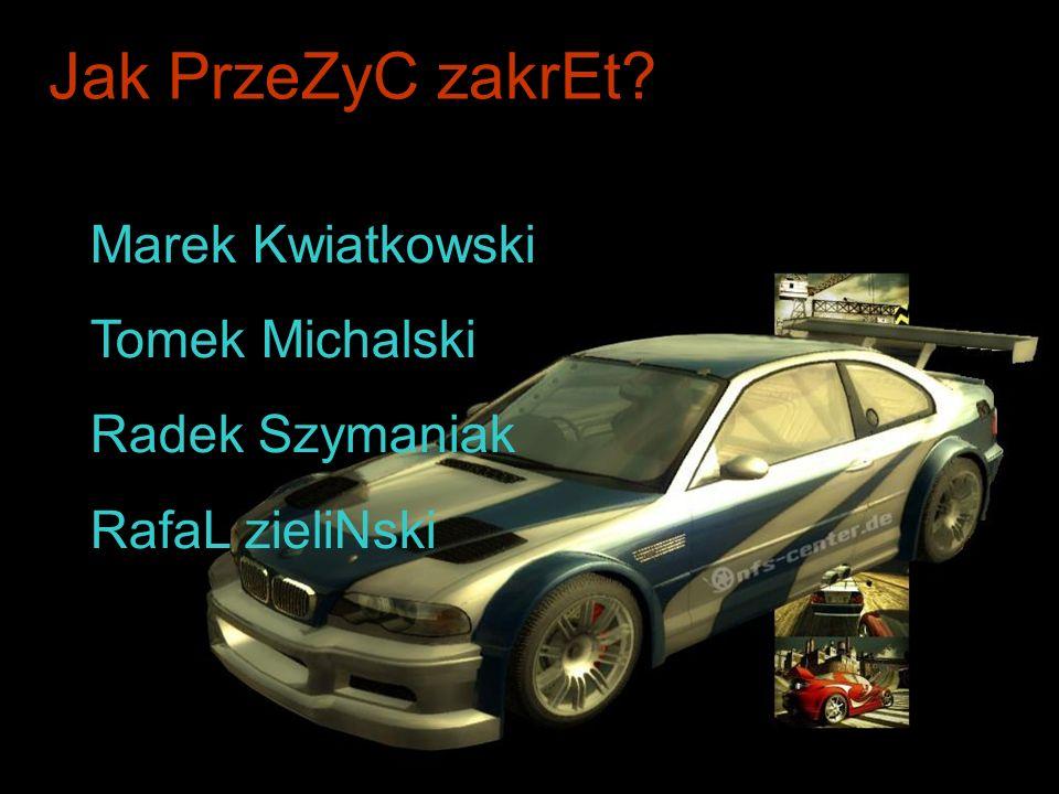 Jak PrzeZyC zakrEt? Marek Kwiatkowski Tomek Michalski Radek Szymaniak RafaL zieliNski