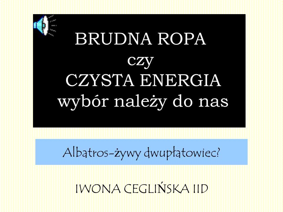 BRUDNA ROPA czy CZYSTA ENERGIA wybór należy do nas Albatros- ż ywy dwupłatowiec.