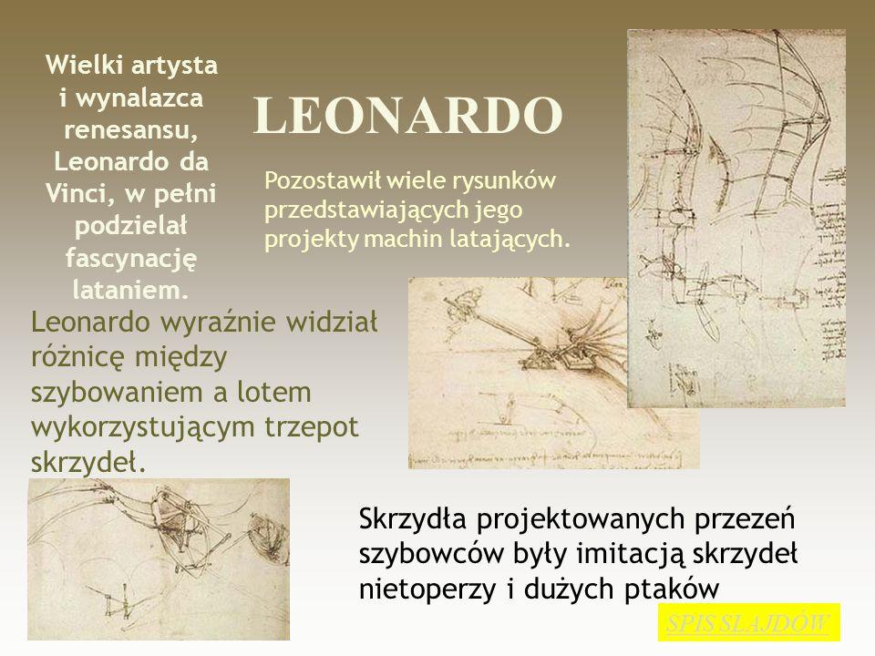 LEONARDO Pozostawił wiele rysunków przedstawiających jego projekty machin latających.