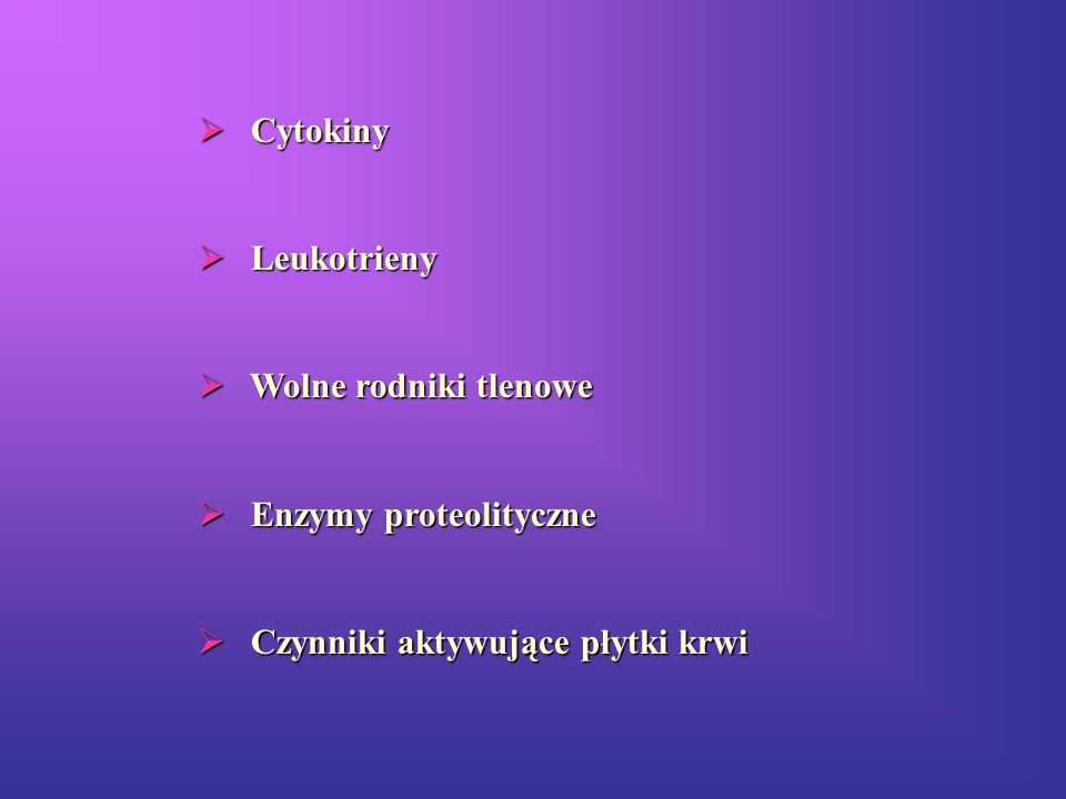Cytokiny Cytokiny Leukotrieny Leukotrieny Wolne rodniki tlenowe Wolne rodniki tlenowe Enzymy proteolityczne Enzymy proteolityczne Czynniki aktywujące