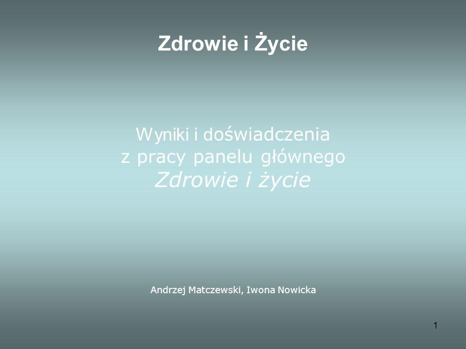 1 Zdrowie i Życie Wyniki i d oświadczenia z pracy panelu głównego Zdrowie i życie Andrzej Matczewski, Iwona Nowicka