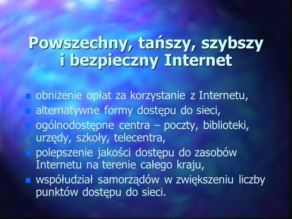 Powszechny, tańszy, szybszy i bezpieczny Internet n n obniżenie opłat za korzystanie z Internetu, n n alternatywne formy dostępu do sieci, n n ogólnod