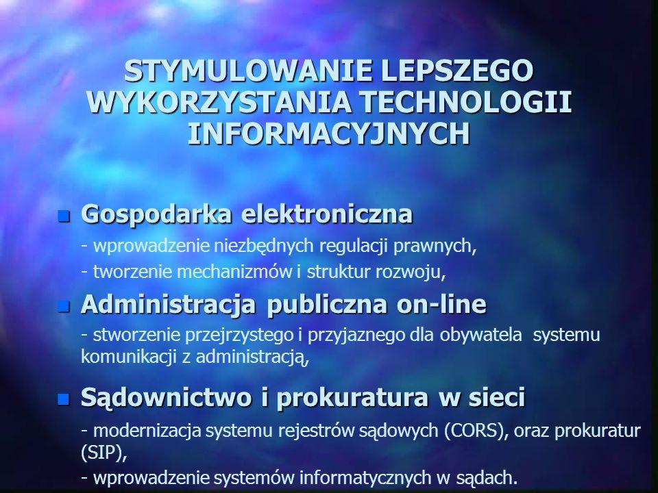 STYMULOWANIE LEPSZEGO WYKORZYSTANIA TECHNOLOGII INFORMACYJNYCH n Teleinformatyka w Policji - wsparcie dla służb Policji w wykorzystaniu technologii informacyjnych i komunikacyjnych, - wzmocnienie współpracy międzynarodowej w walce z przestępczością zorganizowaną, Ochrona zdrowia on-line Ochrona zdrowia on-line - wykorzystanie informacji dla ochrony zdrowia i profilaktyki zdrowotnej - Opieka społeczna on-line - rola Internetu w rehabilitacji i organizacji pomocy osobom niepełnosprawnym.