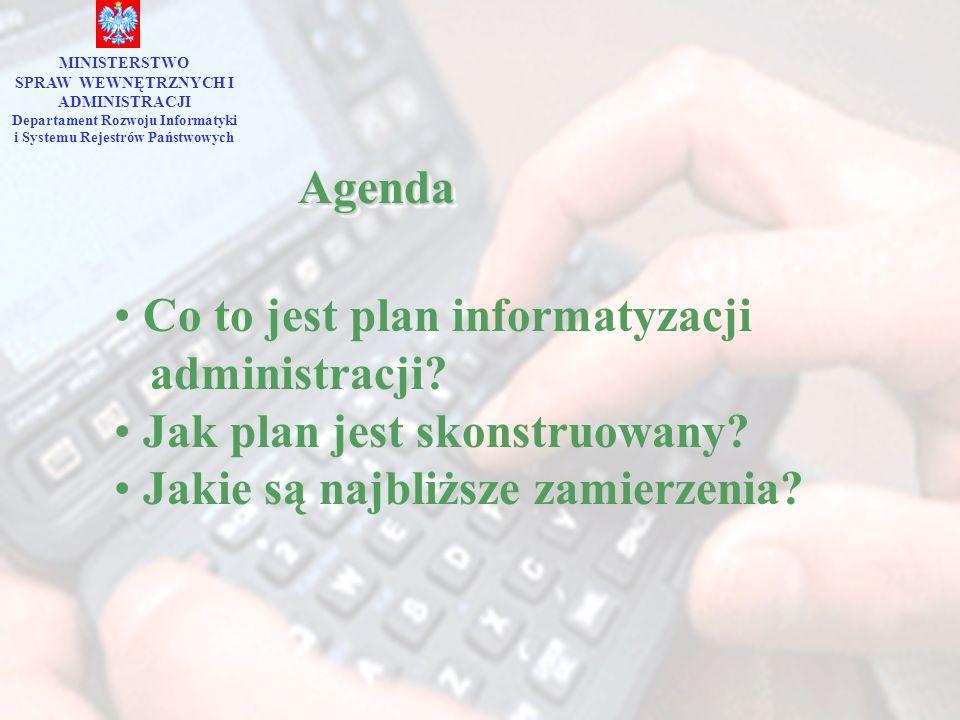 AgendaAgenda MINISTERSTWO SPRAW WEWNĘTRZNYCH I ADMINISTRACJI Departament Rozwoju Informatyki i Systemu Rejestrów Państwowych Co to jest plan informatyzacji administracji.
