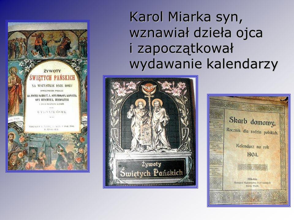 Karol Miarka syn, wznawiał dzieła ojca i zapoczątkował wydawanie kalendarzy