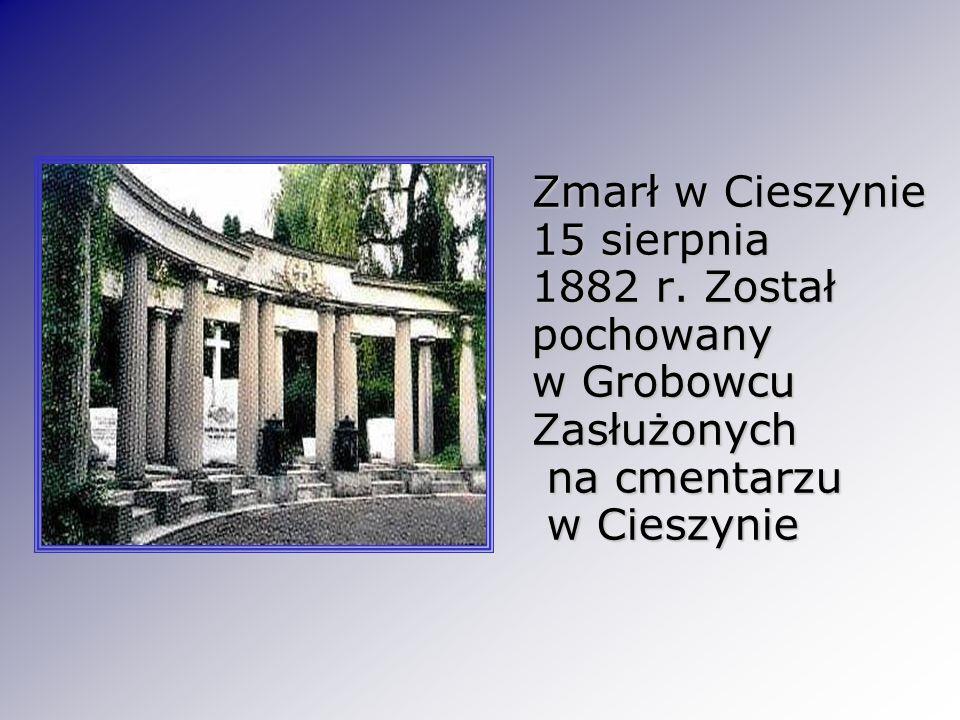 Zmarł w Cieszynie 15 sierpnia 1882 r. Został pochowany w Grobowcu Zasłużonych na cmentarzu w Cieszynie Zmarł w Cieszynie 15 sierpnia 1882 r. Został po