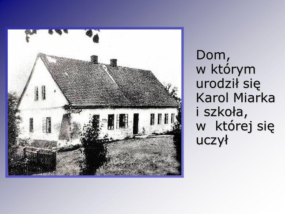 Dom, w którym urodził się Karol Miarka i szkoła, w której się uczył Dom, w którym urodził się Karol Miarka i szkoła, w której się uczył