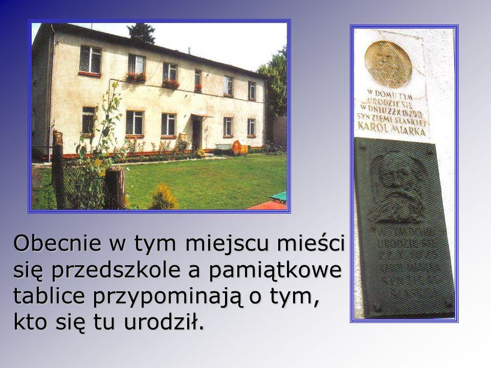 Obecnie w tym miejscu mieści się przedszkole a pamiątkowe tablice przypominają o tym, kto się tu urodził.
