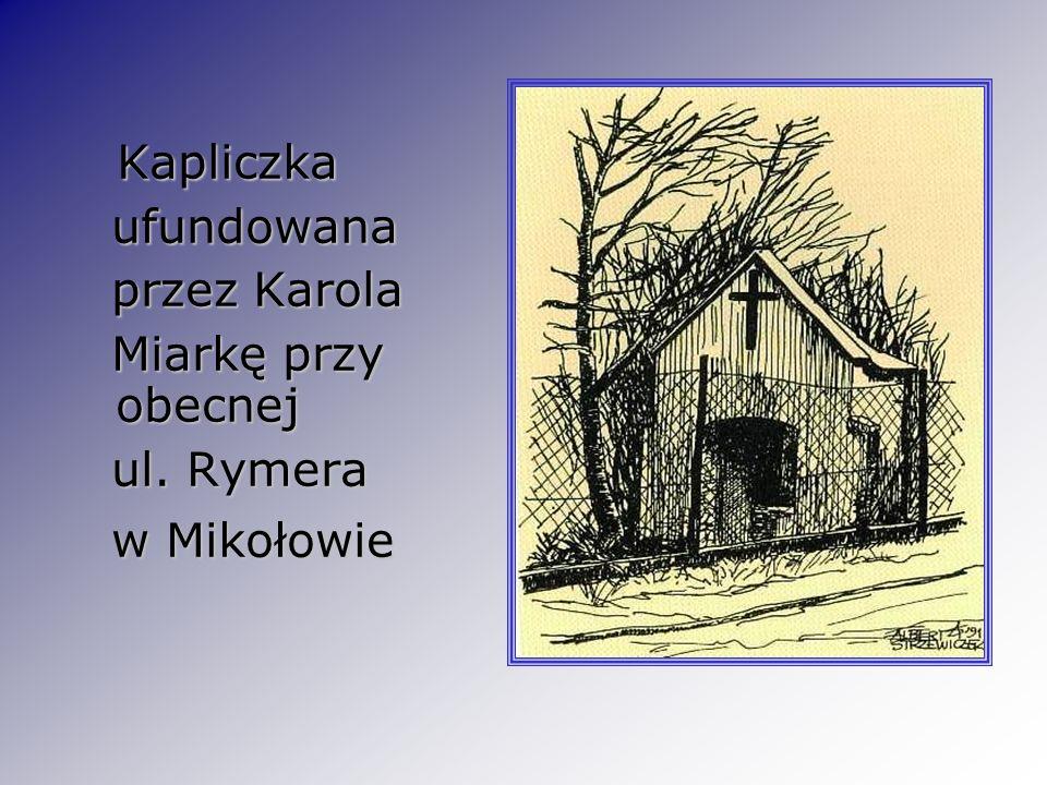 Kapliczka Kapliczka ufundowana ufundowana przez Karola przez Karola Miarkę przy obecnej Miarkę przy obecnej ul. Rymera ul. Rymera w Mikołowie w Mikoło