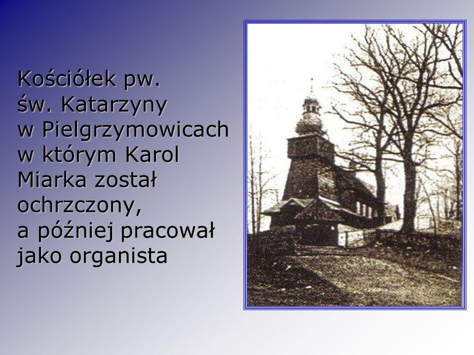 Kościółek pw. św. Katarzyny w Pielgrzymowicach w którym Karol Miarka został ochrzczony, a później pracował jako organista