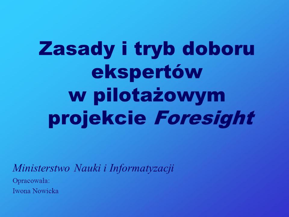 Zasady i tryb doboru ekspertów w pilotażowym projekcie Foresight Ministerstwo Nauki i Informatyzacji Opracowała: Iwona Nowicka