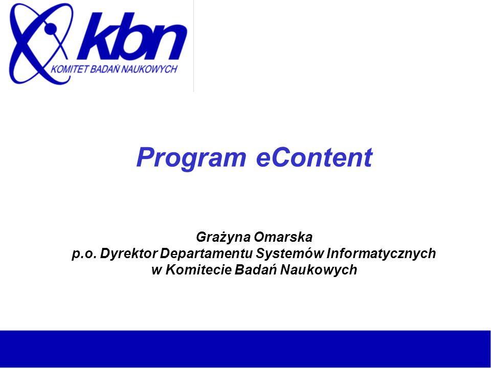 eContent wieloletni programu Unii Europejskiej (2001 – 2004) Cele: stymulowanie rozwoju i wdrażania europejskich treści cyfrowych w sieciach globalnych promowanie różnorodności językowej w społeczeństwie informacyjnym
