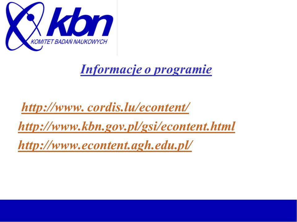 Informacje o programie http://www. cordis.lu/econtent/ http://www.kbn.gov.pl/gsi/econtent.html http://www.econtent.agh.edu.pl/