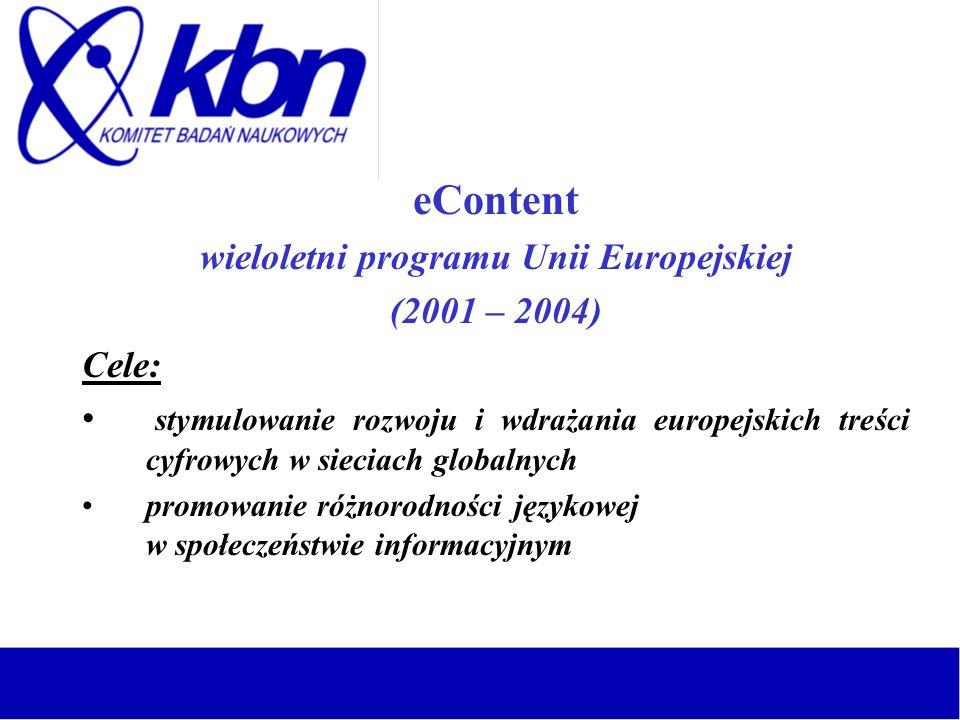 eContent wieloletni programu Unii Europejskiej (2001 – 2004) Cele: stymulowanie rozwoju i wdrażania europejskich treści cyfrowych w sieciach globalnyc