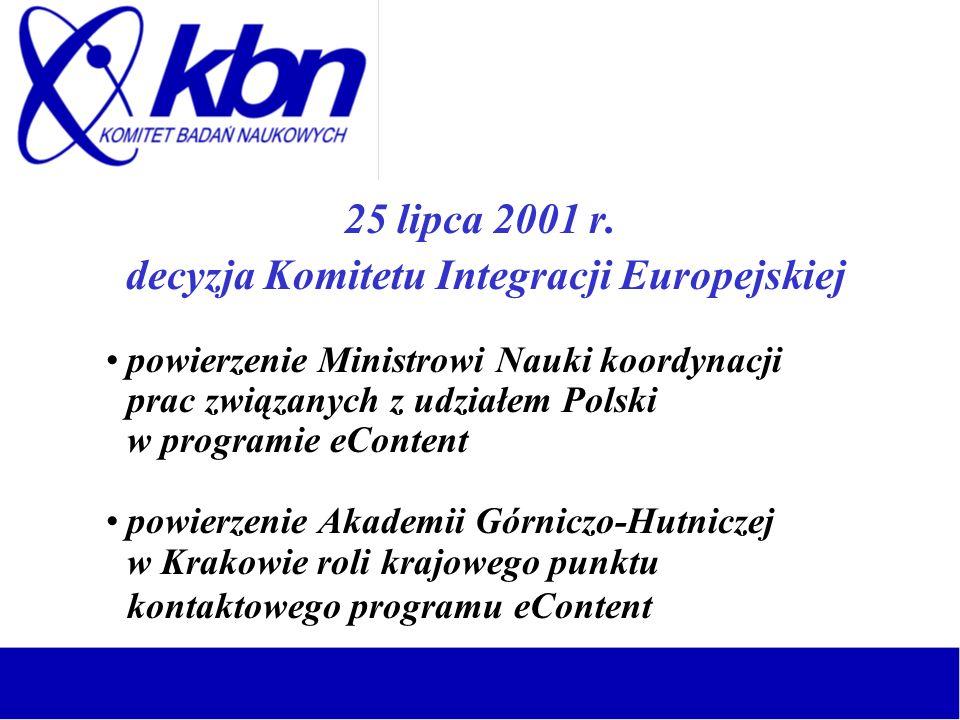 25 lipca 2001 r. decyzja Komitetu Integracji Europejskiej powierzenie Ministrowi Nauki koordynacji prac związanych z udziałem Polski w programie eCont