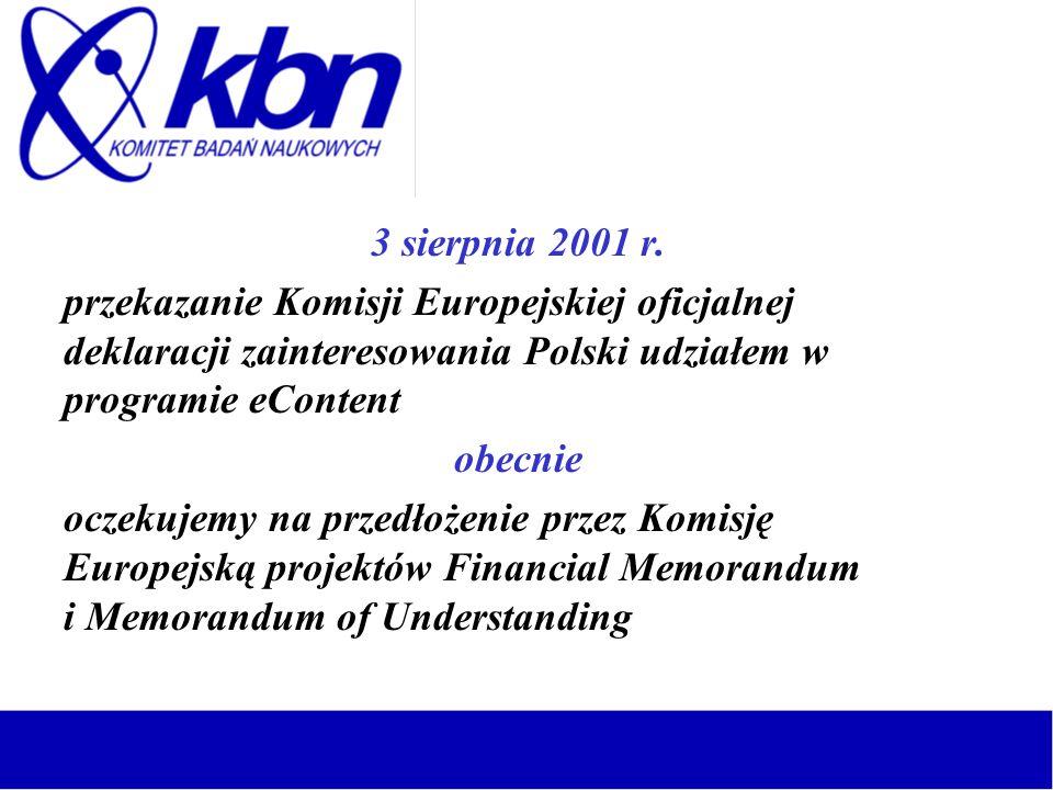 3 sierpnia 2001 r. przekazanie Komisji Europejskiej oficjalnej deklaracji zainteresowania Polski udziałem w programie eContent obecnie oczekujemy na p