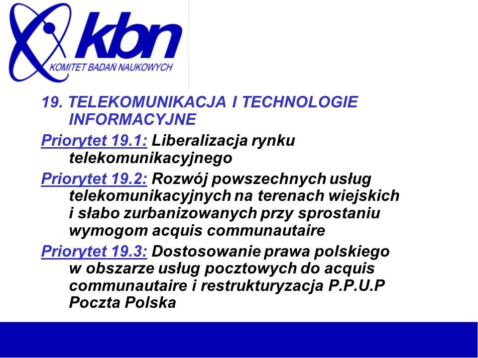 19. TELEKOMUNIKACJA I TECHNOLOGIE INFORMACYJNE Priorytet 19.1: Liberalizacja rynku telekomunikacyjnego Priorytet 19.2: Rozwój powszechnych usług telek