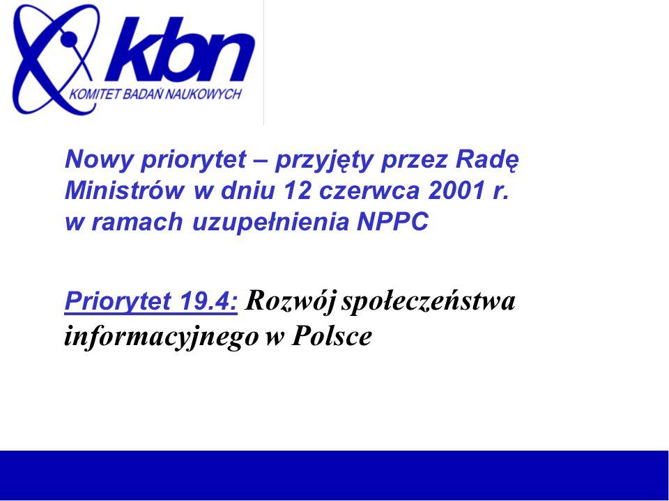 Nowy priorytet – przyjęty przez Radę Ministrów w dniu 12 czerwca 2001 r. w ramach uzupełnienia NPPC Priorytet 19.4: Rozwój społeczeństwa informacyjneg