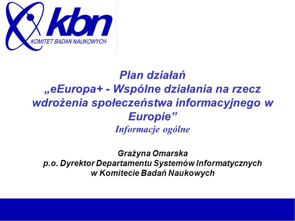 Plan działań eEuropa+ - Wspólne działania na rzecz wdrożenia społeczeństwa informacyjnego w Europie Informacje ogólne Grażyna Omarska p.o. Dyrektor De