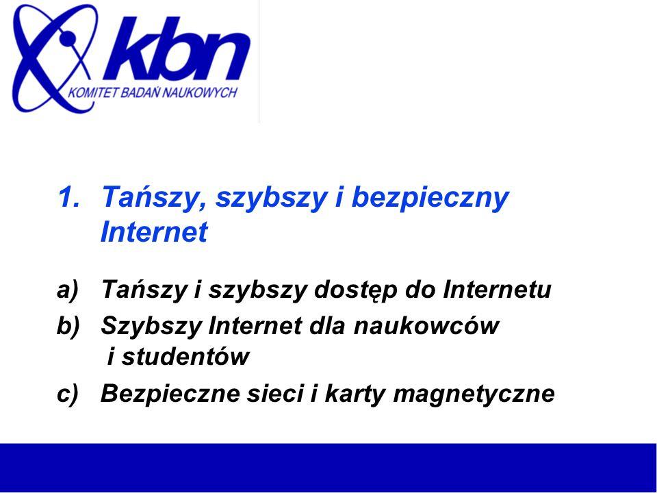 1.Tańszy, szybszy i bezpieczny Internet a)Tańszy i szybszy dostęp do Internetu b)Szybszy Internet dla naukowców i studentów c)Bezpieczne sieci i karty magnetyczne