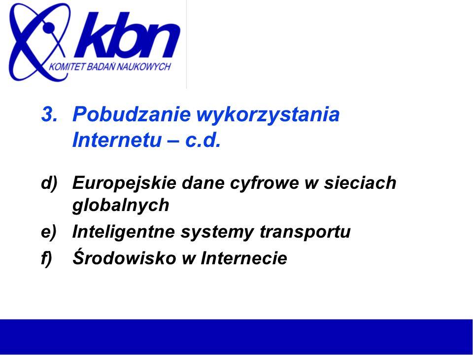 3.Pobudzanie wykorzystania Internetu – c.d. d)Europejskie dane cyfrowe w sieciach globalnych e)Inteligentne systemy transportu f)Środowisko w Internec