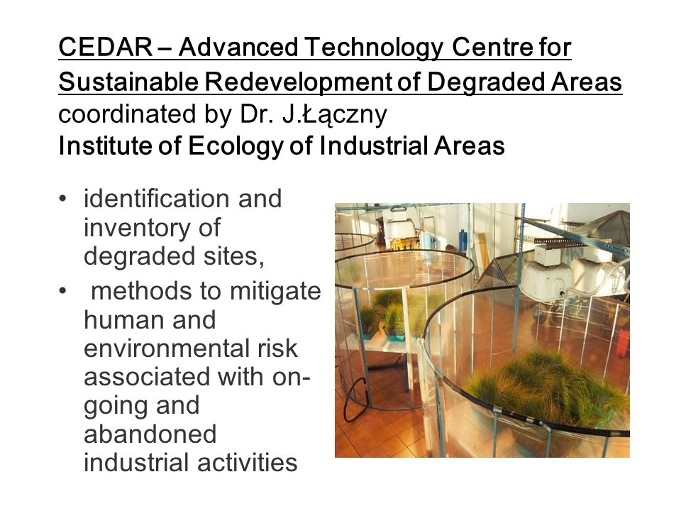 CEDAR – Advanced Technology Centre for Sustainable Redevelopment of Degraded Areas coordinated by Dr.