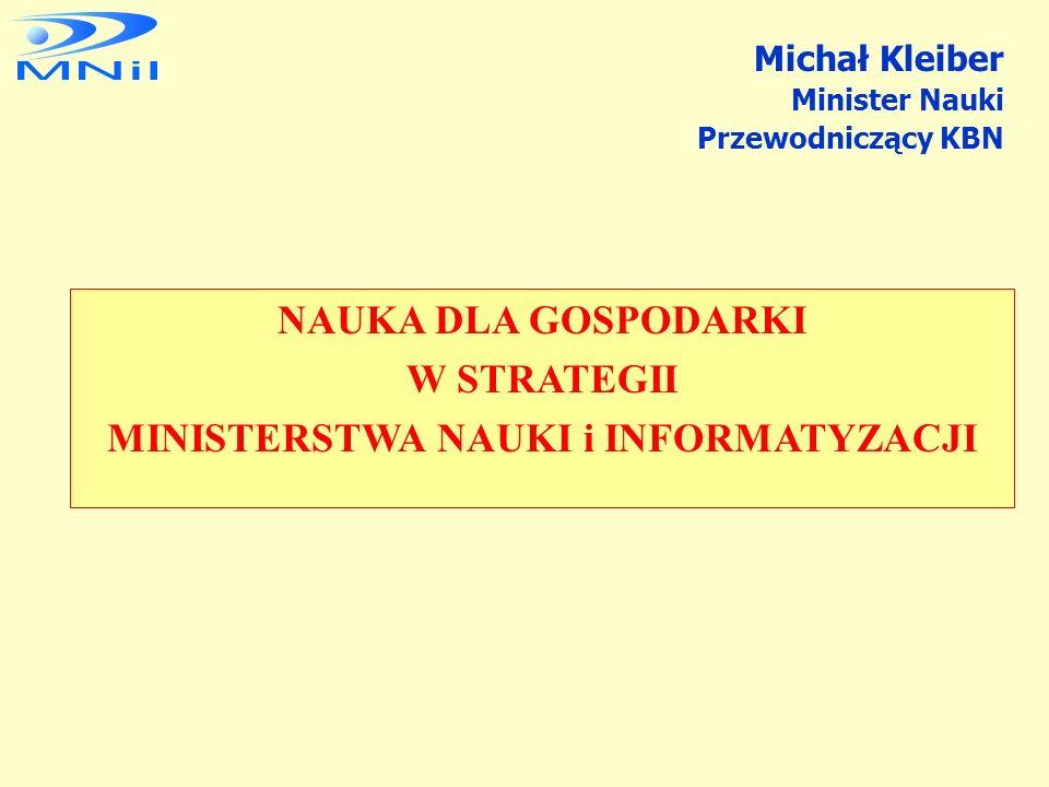 NAUKA DLA GOSPODARKI W STRATEGII MINISTERSTWA NAUKI i INFORMATYZACJI Michał Kleiber Minister Nauki Przewodniczący KBN