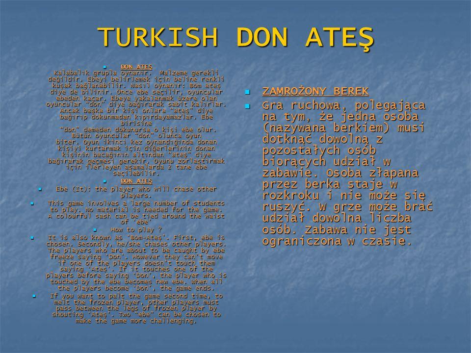 TURKISH DON ATEŞ DON ATEŞ Kalabalık grupla oynanır. Malzeme gerekli değildir. Ebeyi belirlemek için beline renkli kuşak bağlanabilir. Nasıl oynanır: B