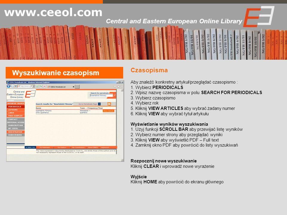 Wyszukiwanie czasopism www.ceeol.com Central and Eastern European Online Library Czasopisma Aby znaleźć konkretny artykuł/przeglądać czasopismo : 1. W