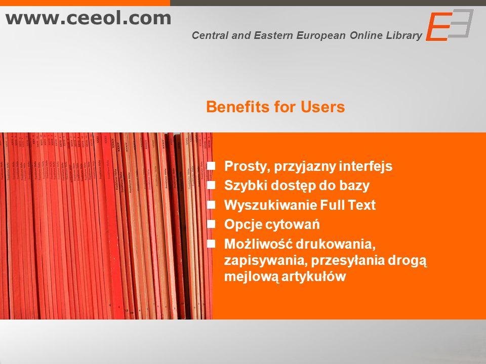 Benefits for Users Prosty, przyjazny interfejs Szybki dostęp do bazy Wyszukiwanie Full Text Opcje cytowań Możliwość drukowania, zapisywania, przesyłan