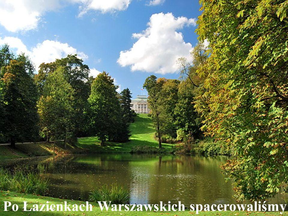 Po Łazienkach Królewskich też spacerowaliśmy Po Łazienkach Warszawskich spacerowaliśmy