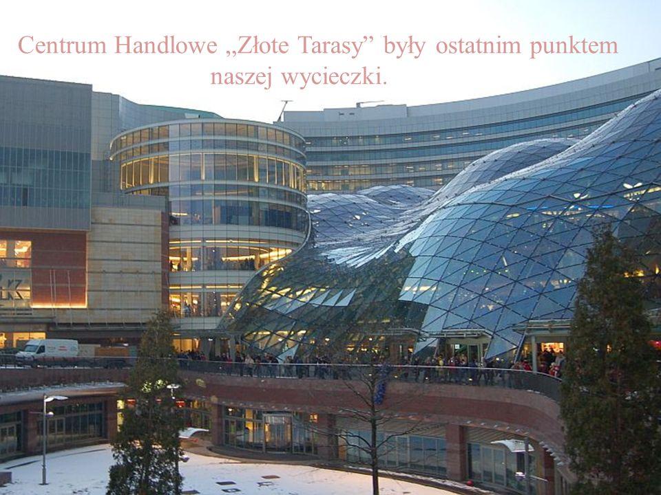 Centrum Handlowe Złote Tarasy były ostatnim punktem naszej wycieczki.