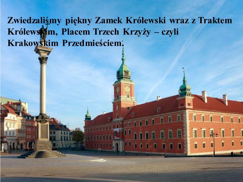 Zwiedzaliśmy piękny Zamek Królewski wraz z Traktem Królewskim, Placem Trzech Krzyży – czyli Krakowskim Przedmieściem.